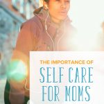 Why Self Care for Moms Is Important