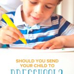 Preschool Pros and Cons: Should You Send Your Child to Preschool?