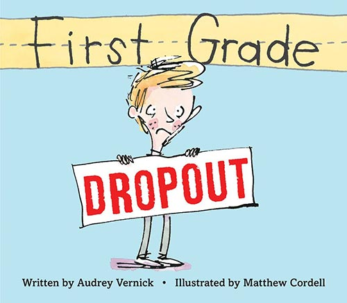 First Grade Dropout by Audrey Vernick