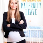 8 Tips to Save for Maternity Leave