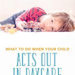 Toddler Acting Out in Daycare? What You Need to Do