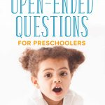 20 Open Ended Questions for Preschoolers You Should Ask