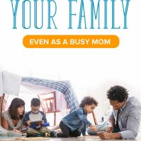 How to Spend Time with Your Family (Even as a Busy Mom)