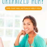 Want to Be an Organized Mom? 3 Tips That Will Actually Help You!
