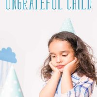 Do You Have an Ungrateful Child? What to Do: