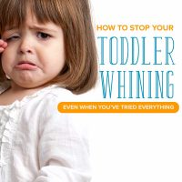 How to Stop Your Toddler Whining (Even When You've Tried Everything)