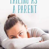 What to Do When You Feel Like You're Failing as a Parent