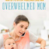 6 Surefire Ways to Stop Feeling Like an Overwhelmed Mom