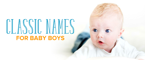 The Top 50 Classic Boy Names That Are Still Cool Today