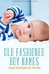 Little baby boy: list of old fashioned boy names
